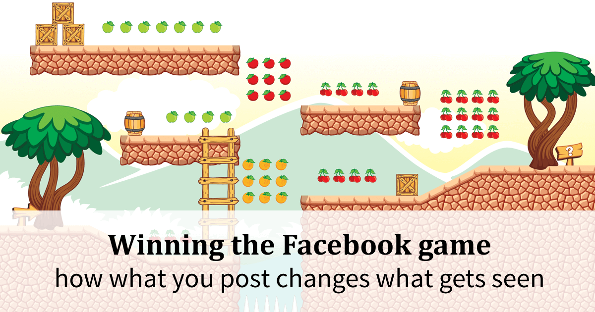 Winning the facebook game how what you post changes what gets seen