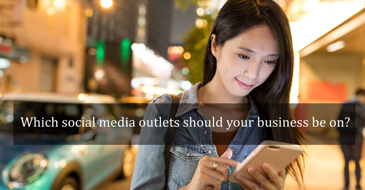 Which social media outlets should your business be on?