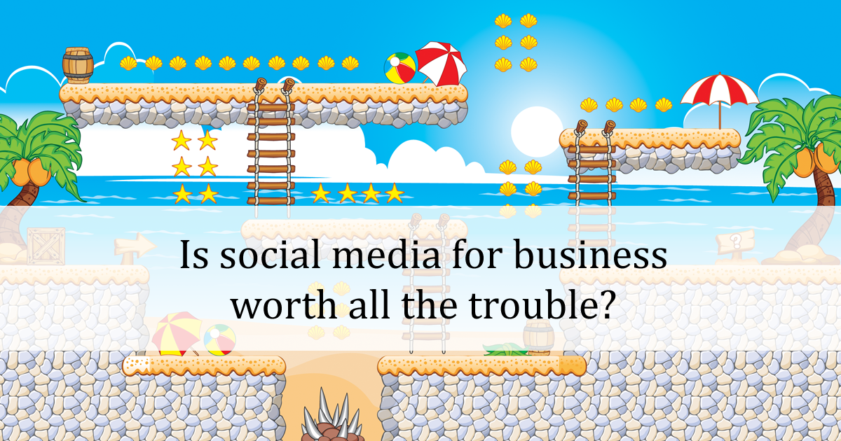 Is social media for business worth all the trouble?