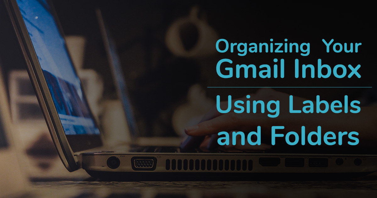 Organizing your Gmail Inbox Using Labels and Folders